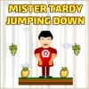 Mister Tardy Jumping Down